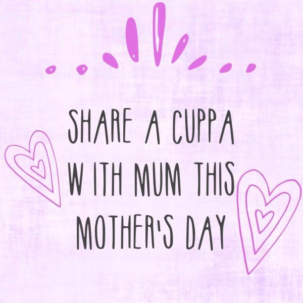 Tea, the way to Mum's heart!