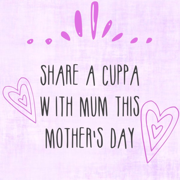 Tea, the way to Mum's heart!