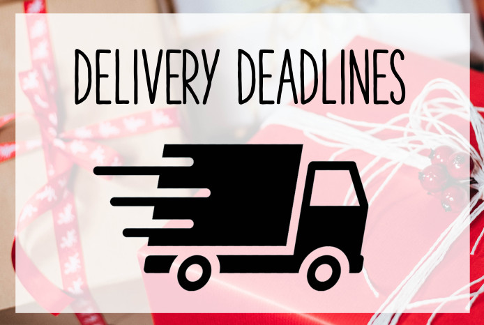 Delivery Deadlines!